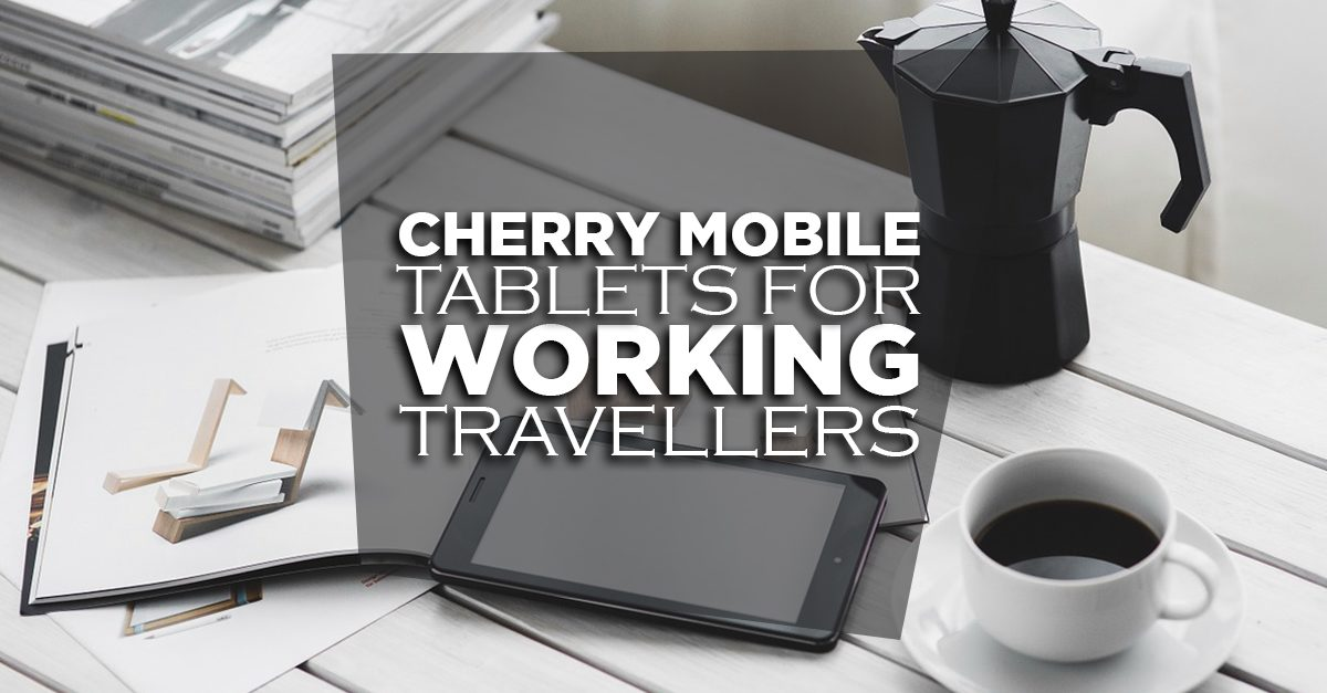 6 Tablets From Cherry Mobile For The Workaholic Traveller