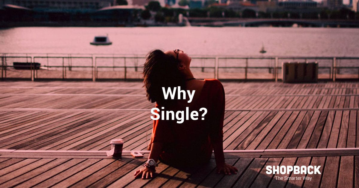 11 Reasons Why We're Single (Powered by ShopBackers)