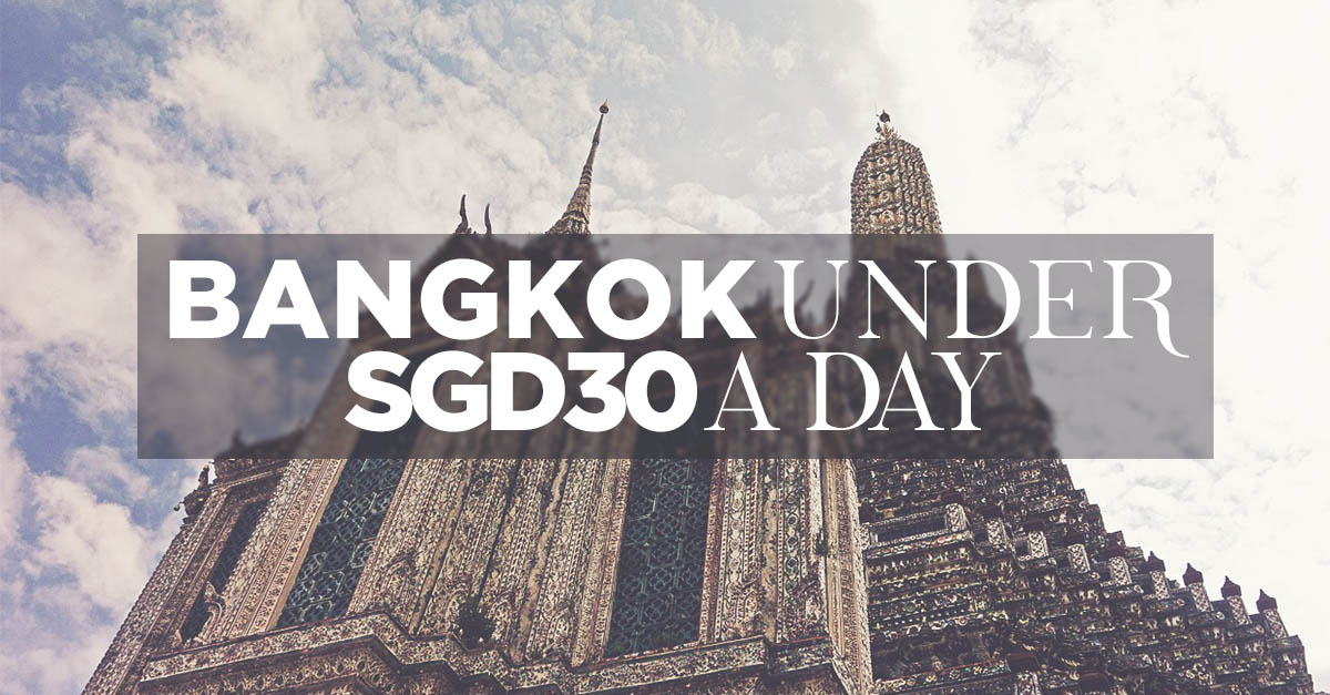 How to survive Bangkok for under SGD$30 a day, all inclusive. You Read that right.