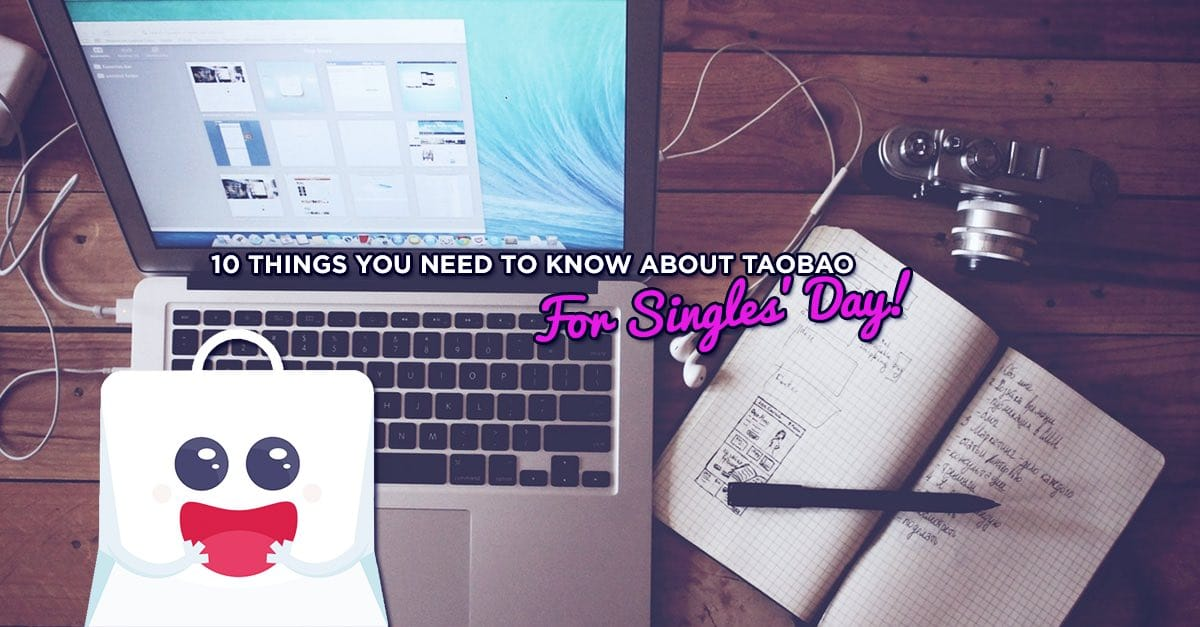 10 Things You Need To Know About Taobao For Singles' Day!