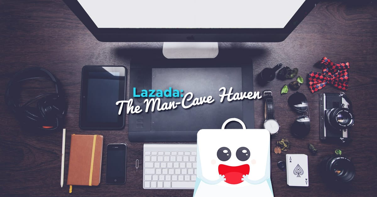 Lazada: The Man-Cave Haven