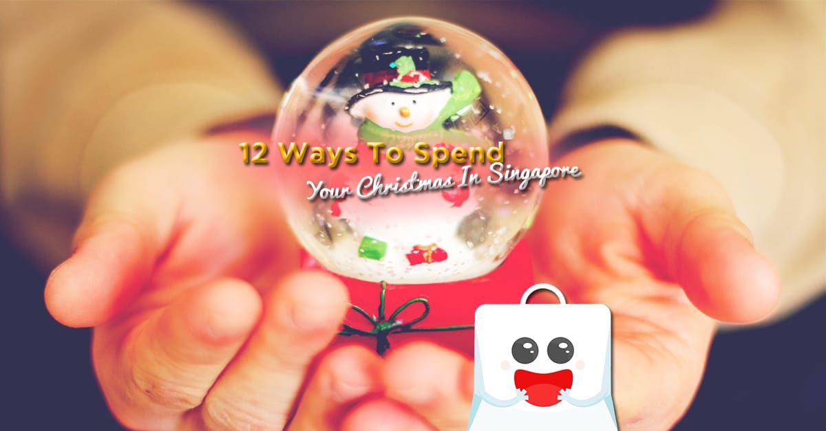 12 Ways To Spend Your Christmas In Singapore