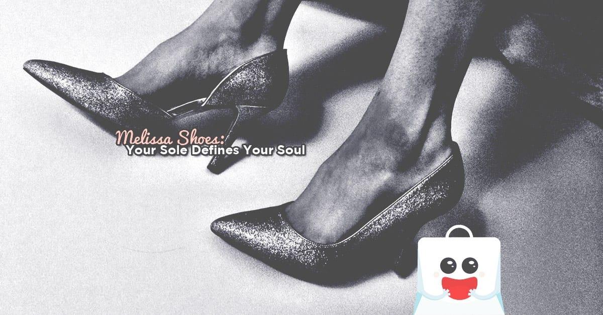 Melissa Shoes: Your Sole Defines Your Soul