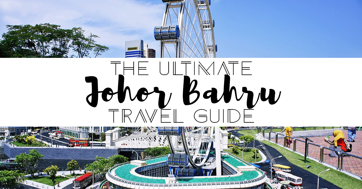 The Ultimate Johor Bahru Travel Guide