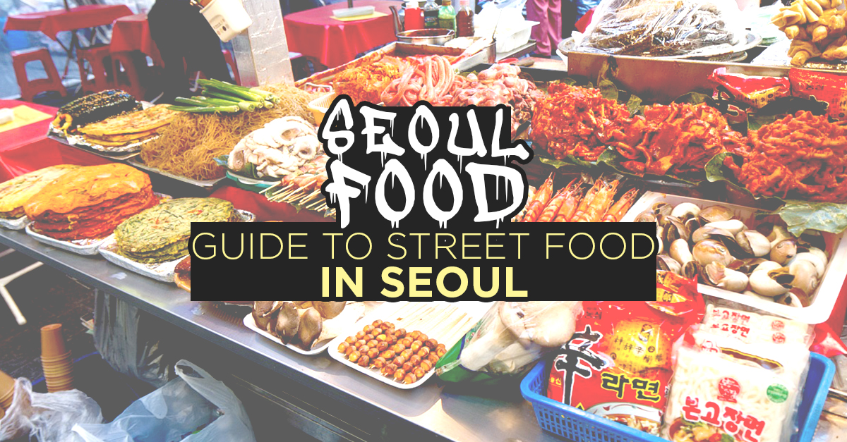 Seoul Food: Guide to Street Food In Seoul