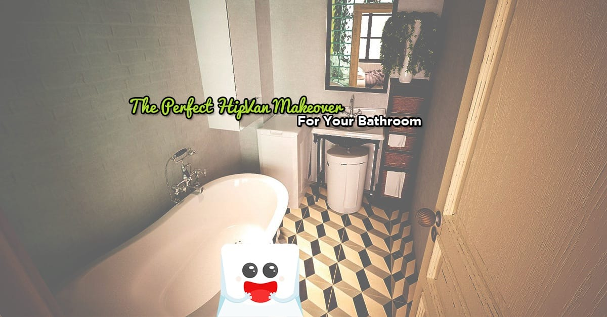 The Perfect HipVan Makeover For Your Bathroom