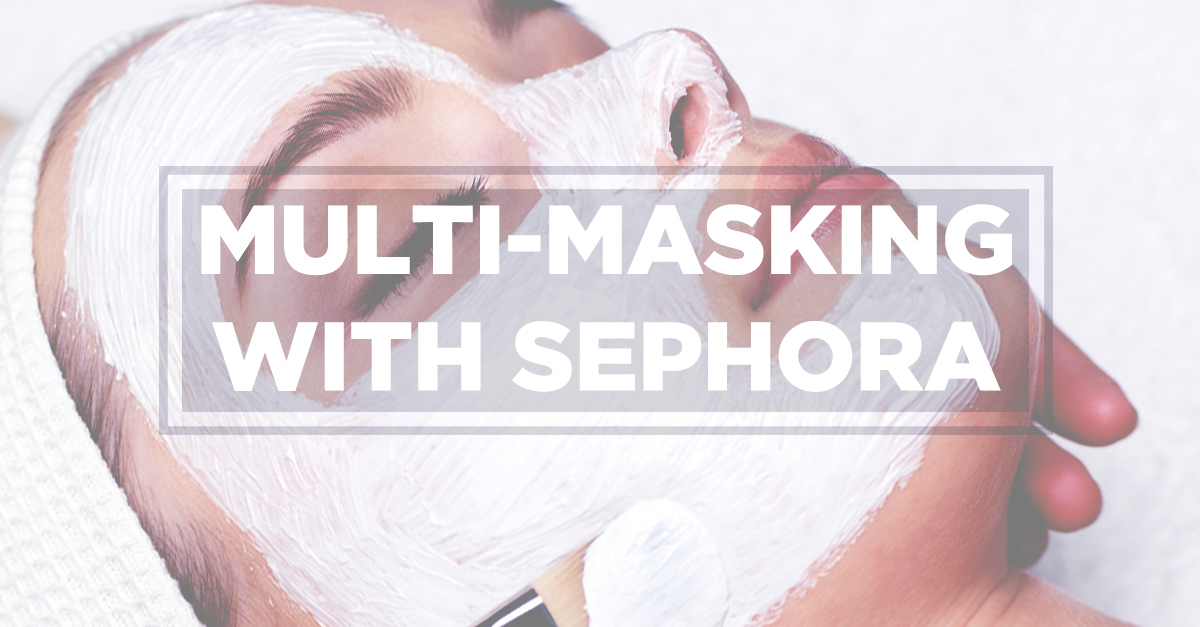 Multi-Masking With Sephora: What It Is + How to Nail it
