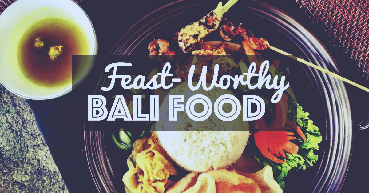 10 Feast-Worthy Foods In Bali That Are 'Belly' Good!