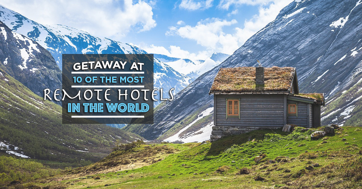 Getaway At 10 Of The Most Remote Hotels In The World From Booking.com