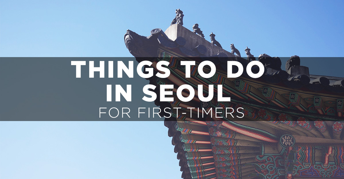 10 Things Every First-Time Seoul Visitor Must Do