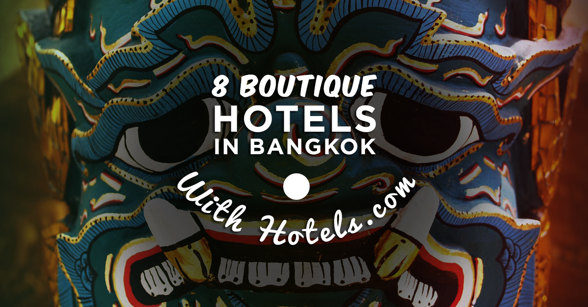 8 Amazing Boutique Hotels in Bangkok To Stay At with Hotels.com