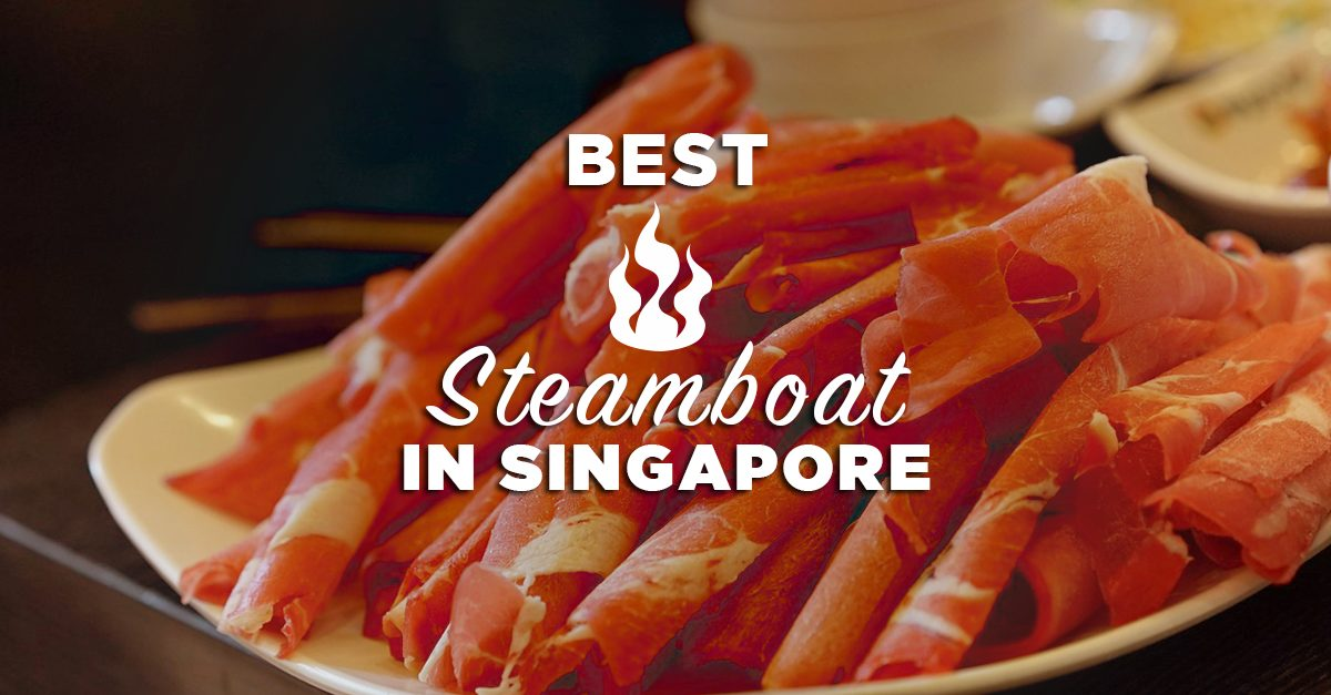 7 Best Steamboat Places In Singapore We Are Hungry For
