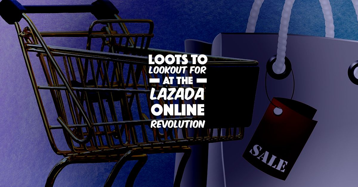 Loots To Lookout For At The Lazada Online Revolution!