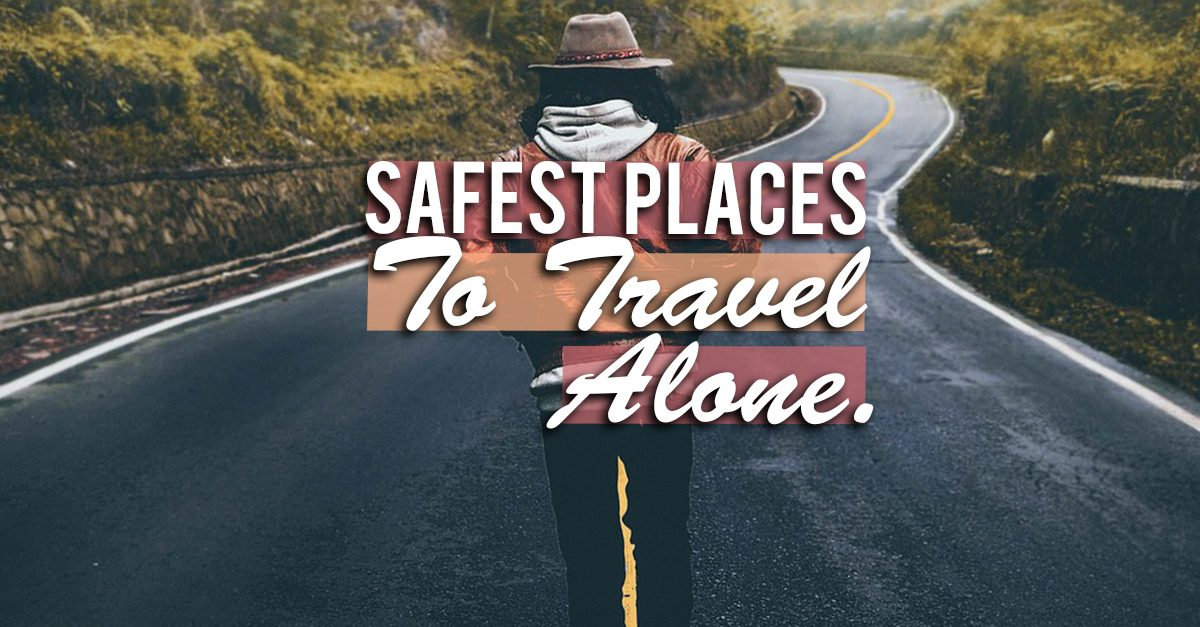 Solo Travel Guide: The 8 Safest and Best Places To Travel Alone