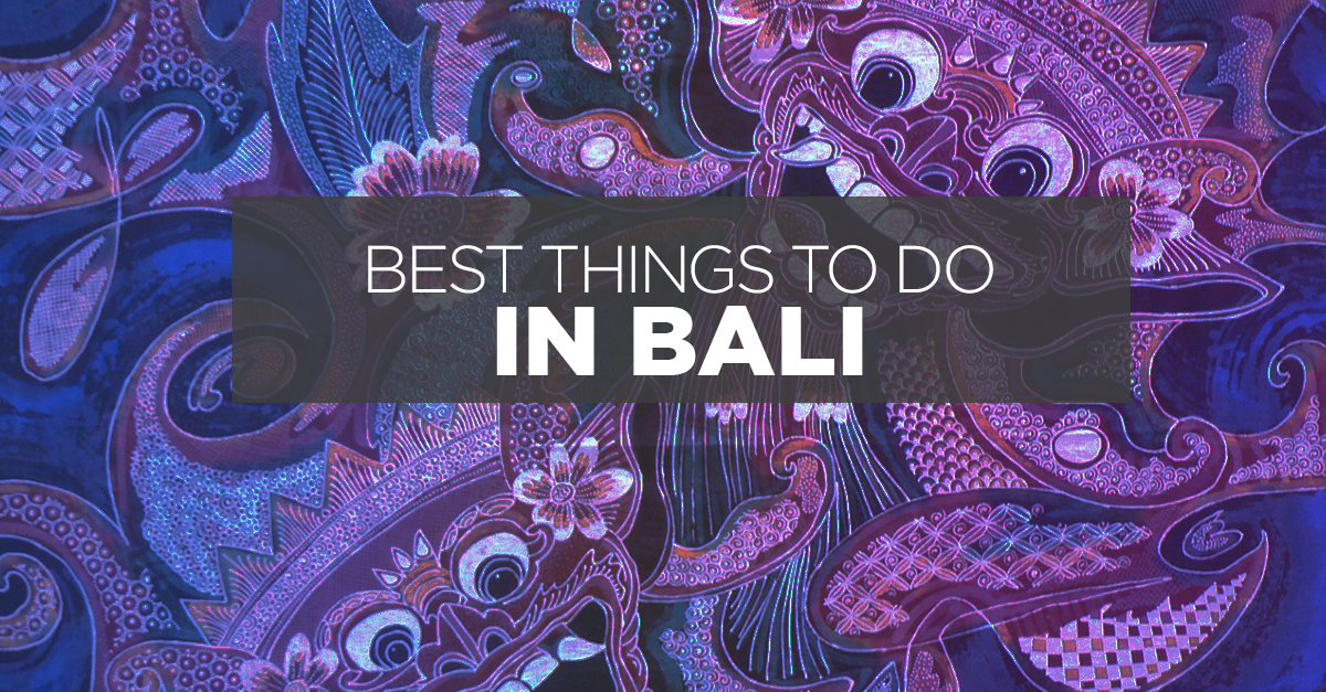 Things To Do In Bali: Fun For Every Kind of Traveller!