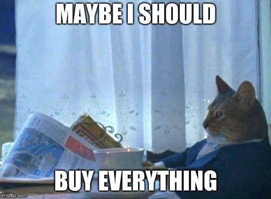 Maybe I Should Buy Everything