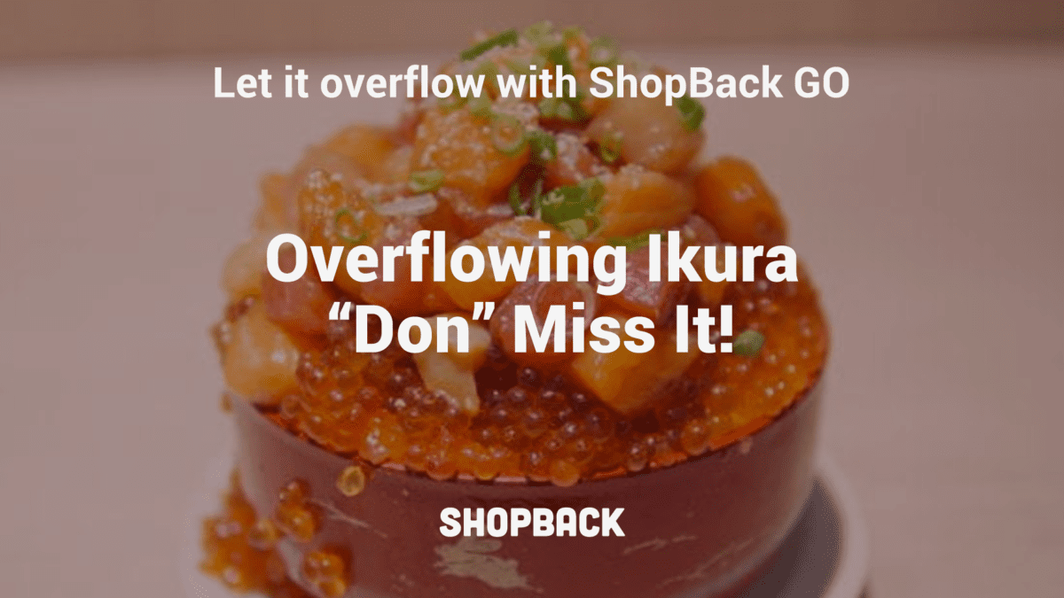 Let It Overflow with ShopBack GO: Special Overflowing Ikura Kaisen Don this Feb 20 – 23!