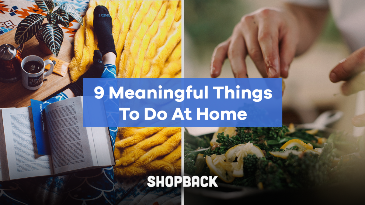 Too bored at home? Here's 9 meaningful things you can do at home instead.