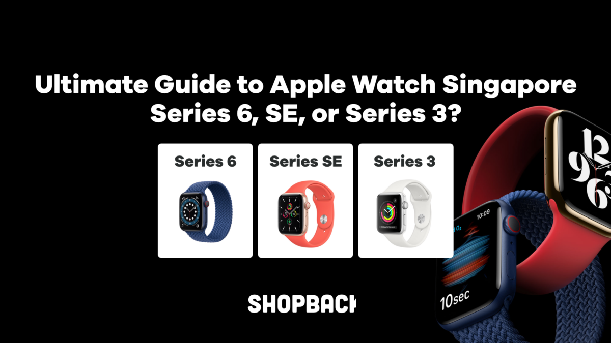 Ultimate Guide to Apple Watch Singapore – Series 6, SE, or Series 3?